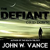 The Defiant: Grid Down | [John W. Vance]