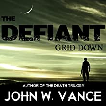 The Defiant: Grid Down (       UNABRIDGED) by John W. Vance Narrated by Joseph Morton