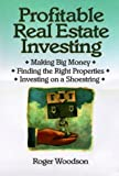 Profitable Real Estate Investing : Making Big Money, Finding the Right Properties, Investing on a Shoestring