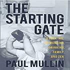 The Starting Gate: A Cocktail of Working, Drinking, Family and Zen Hörbuch von Paul Mullin Gesprochen von: Paul Mullin