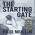 The Starting Gate: A Cocktail of Working, Drinking, Family and Zen | Paul Mullin