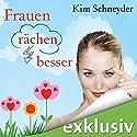 Frauen rächen besser Hörbuch von Kim Schneyder Gesprochen von: Irina von Bentheim