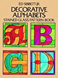 Decorative Alphabets: Stained Glass Pattern Book (Dover Craft Books) cover image