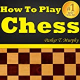 img - for Chess For Beginners - Learn To Play Chess Like A Pro! Discover How To Play Chess, The Best Way To Learn Chess, The Secrets Of Playing Chess, The Chess Rules And Advanced Chess Tactics! book / textbook / text book
