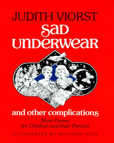 Sad Underwear and Other Complications : More Poems for Children and Their Parents, JUDITH VIORST, RICHARD HULL