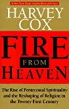Fire From Heaven: The Rise Of Pentecostal Spirituality And The Reshaping Of Religion In The Twenty-first Century (0201489317) by Harvey Cox