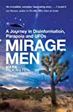 Mirage Men: A Journey into Disinformation, Paranoia and UFOs by Mark Pilkington