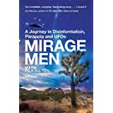 Mirage Men: A Journey into Disinformation, Paranoia and UFOs: The Weird Truth Behind UFOsby Mark Pilkington