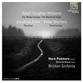 Ralph Vaughan Williams: Ten Blake Songs; On Wenlock Edge - Jonathan Dove: The End - Peter Warlock: The Curlew