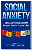 Social Anxiety: Social Skills Training - Unleash Your Charisma! Overcome Anxiety, Shyness & Fear (Social anxiety disorder, Shyness, Charisma, Overcoming anxiety, Overcoming shyness)