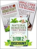 Box Set: Natural Remedies that Work + Essential Oils & Aromatherapy for Beginners + Apple Cider Vinegar for Beginners (FREE Book Offer): Detox, Home Remedies, Aromatherapy, Essential Oils, Healing