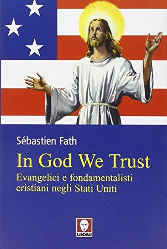 In God we trust. Evangelici e fondamentalisti cristiani negli Stati Uniti