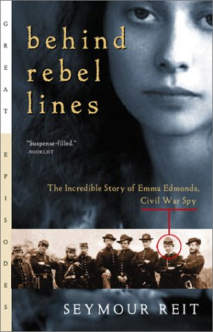 Behind Rebel Lines : The Incredible Story of Emma Edmonds, Civil War Spy, SEYMOUR REIT