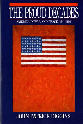 The Proud Decades: America In War And Peace, 1941-1960