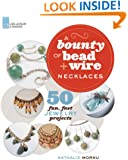 A Bounty of Bead & Wire Necklaces: 50 Fun, Fast Jewelry Projects