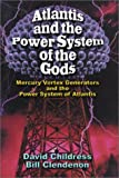 Atlantis and the Power System of the Gods Mercury Vortex Generators and the Power (0932813968) by Childress, David Hatcher