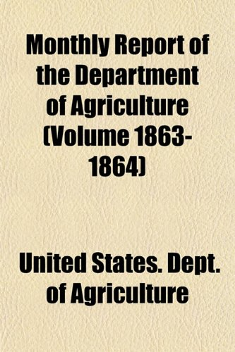 Monthly Report of the Department of Agriculture (Volume 1863-1864)