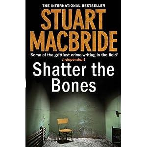 Shatter the Bones - Stuart MacBride