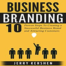 Business Branding: 10 Proven Steps to Creating a Successful Business Brand and Attracting Customers Audiobook by Jerry Kershen Narrated by Stephen Strader, The Voice Ranger