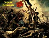 img - for 150 Color Paintings of Eugene Delacroix - French Romantic Painter (April 26, 1798 - August 13, 1863) book / textbook / text book