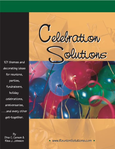 Celebration Solutions: Themes and Decorating Ideas for Reunions, Parties, Fundraisers, Holiday Celebrations, Anniversaries and Every Other Get-Together