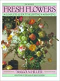 Book of Fresh Flowers: A Complete Guide to Selecting and Arranging (0671666673) by Hillier, Malcolm