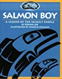 Salmon Boy: A Legend of the Sechelt People (Legends of the Sechelt Nation)