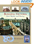 Building Victoria: Men, Myths, and Mo...