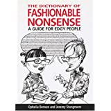 The Dictionary of Fashionable Nonsense: A Guide for Edgy Peopleby Ophelia Benson
