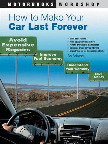 How to Make Your Car Last Forever : Avoid Expensive Repairs, Improve Fuel Economy, Understand Your Warranty, Save Money (Motorbooks Workshop)