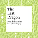 The Last of the Dragons | E. Nesbit