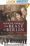 Aleister Crowley - The Beast In Berli...
