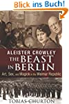Aleister Crowley: The Beast in Berlin...