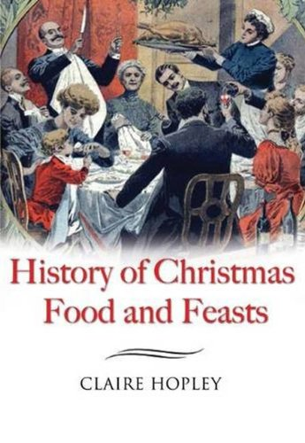 THE HISTORY OF CHRISTMAS FOOD AND FEASTS