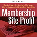 Membership Site Profit: Basic Steps in Setting Up Your Own Successful Membership Site (       UNABRIDGED) by Jess Isaac Narrated by Al Remington