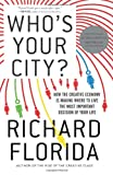 Richard Florida Who's Your City? (international edition): How the Creative Economy Is Making Where You Live the Most Important Decision of Your Life