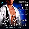 A View to a Thrill: Masters and Mercenaries, Book 7 Audiobook by Lexi Blake Narrated by Ryan West