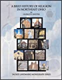 img - for A Brief History of Religion in Northeast OHio (Sacred landmarks monograph series) book / textbook / text book