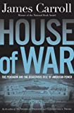 House of War: The Pentagon and the Disastrous Rise of American Power (0618187804) by James Carroll