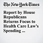 Report by House Republicans Returns Focus to Health Care Law's Spending Authority   Carl Hulse