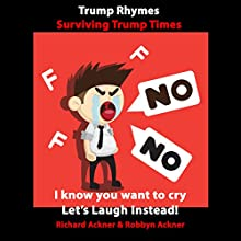 Trump Rhymes: Surviving Trump Times Audiobook by Richard Ackner, Robbyn Ackner Narrated by Robbyn Ackner