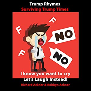 Trump Rhymes: Surviving Trump Times Hörbuch von Richard Ackner, Robbyn Ackner Gesprochen von: Robbyn Ackner