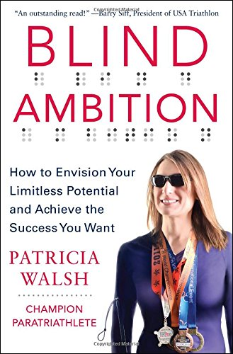 Blind Ambition: How to Envision Your Limitless Potential and Achieve the Success You Want PDF