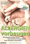 Allergien vorbeugen - Allergiepr?vention heute: Toleranzentwicklung f?rdern statt Allergene vermeiden: Amazon.de: Imke Reese, Christiane Sch?fer: Bucher