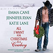 All I Want for Christmas Is a Cowboy (       UNABRIDGED) by Jennifer Ryan, Katie Lane, Emma Cane Narrated by Coleen Marlo, Hillary Huber, Nicole Poole