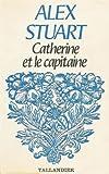 echange, troc Alex Stuart - Catherine et le capitaine : Collection : Tallandier floralies n° 570