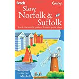 Slow Norfolk & Suffolk: Local, characterful guides to Britain's special places (Bradt Travel Guides (Slow Guides))by Laurence Mitchell
