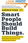 Smart People Should Build Things: How...
