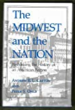 The Midwest and the Nation: Rethinking the History of an American Region (Midwestern History and Culture) (0253315255) by Cayton, Andrew R. L.