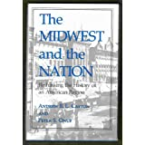 The Midwest and the Nation: Rethinking the History of an American Region (Midwestern History and Culture) ~ Andrew R. L. Cayton